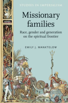 Missionary Families : Race, Gender and Generation on the Spiritual Frontier, Hardback Book