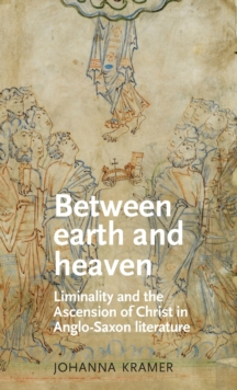 Between Earth and Heaven : Liminality and the Ascension of Christ in Anglo-Saxon Literature, Hardback Book
