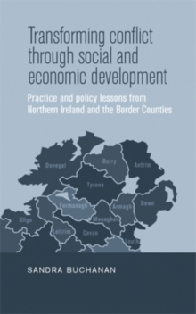 Transforming Conflict Through Social and Economic Development : Practice and Policy Lessons from Northern Ireland and the Border Counties, Hardback Book