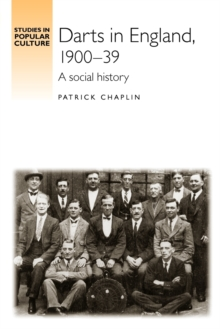 Darts in England, 1900-1939 : A Social History, Paperback Book