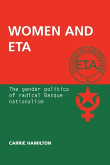 Women and ETA : The Gender Politics of Radical Basque Nationalism, Paperback Book