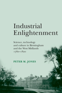 Industrial Enlightenment : Science, Technology and Culture in Birmingham and the West Midlands 1760-1820, Paperback Book
