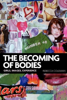 The Becoming of Bodies : Girls, Images, Experience, Paperback / softback Book