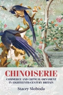 Chinoiserie : Commerce and Critical Ornament in Eighteenth-century Britain, Hardback Book