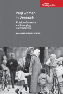 Iraqi Women in Denmark : Ritual Performance and Belonging in Everyday Life, Hardback Book