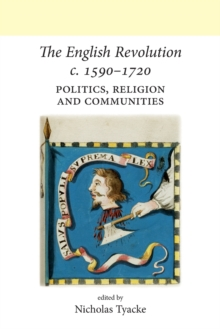 The English Revolution c. 1590-1720 : Politics, Religion and Communities, Paperback Book