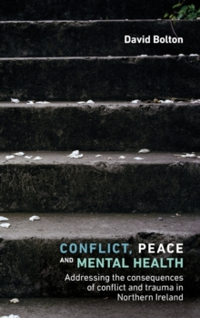 Conflict, Peace and Mental Health : Addressing the Consequences of Conflict and Trauma in Northern Ireland, Hardback Book