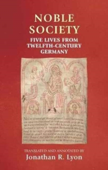 Noble Society : Five Lives from Twelfth-Century Germany, Paperback / softback Book
