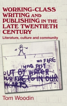 Working-Class Writing and Publishing in the Late Twentieth Century : Literature, Culture and Community, Hardback Book