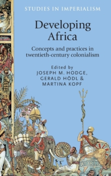Developing Africa : Concepts and Practices in Twentieth-Century Colonialism, Hardback Book