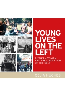 Young Lives on the Left : Sixties Activism and the Liberation of the Self, Hardback Book