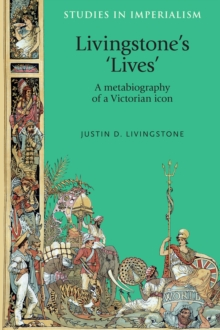 Livingstone's 'Lives' : A Metabiography of a Victorian Icon, Hardback Book