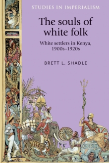 The Souls of White Folk : White Settlers in Kenya, 1900s-1920s, Hardback Book