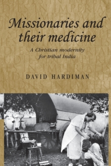 Missionaries and Their Medicine : A Christian Modernity for Tribal India, Paperback Book