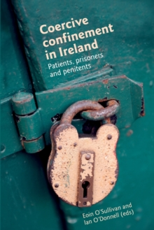 Coercive Confinement in Ireland : Patients, Prisoners and Penitents, Paperback / softback Book