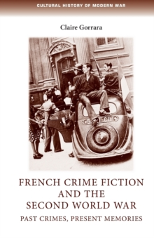 French Crime Fiction and the Second World War : Past Crimes, Present Memories, Paperback / softback Book