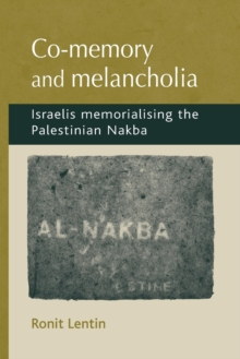 Co-Memory and Melancholia : Israelis Memorialising the Palestinian Nakba, Paperback Book