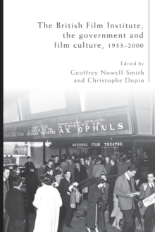 The British Film Institute, the Government and Film Culture, 1933-2000, Paperback Book
