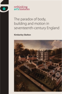 The Paradox of Body, Building and Motion in Seventeenth-Century England, Hardback Book