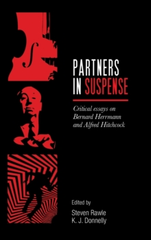 Partners in Suspense : Critical Essays on Bernard Herrmann and Alfred Hitchcock, Hardback Book