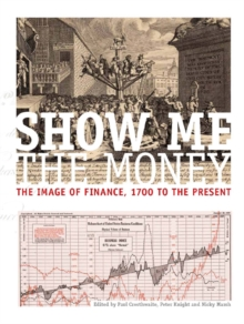 Show Me the Money : The Image of Finance, 1700 to the Present, Hardback Book