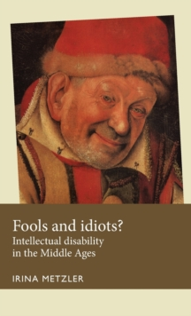 Fools and Idiots? : Intellectual Disability in the Middle Ages, Hardback Book