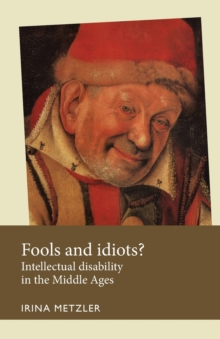 Fools and Idiots? : Intellectual Disability in the Middle Ages, Paperback Book