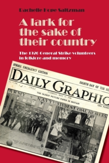 A Lark for the Sake of Their Country : The 1926 General Strike Volunteers in Folklore and Memory, Paperback Book