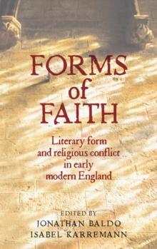 Forms of Faith : Literary Form and Religious Conflict in Early Modern England, Hardback Book