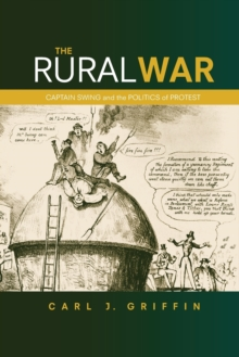 The Rural War : Captain Swing and the Politics of Protest, Paperback Book