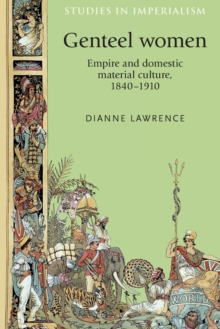 Genteel Women : Empire and Domestic Material Culture, 1840-1910, Paperback Book
