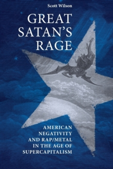 Great Satan's Rage : American Negativity and Rap/Metal in the Age of Supercapitalism, Paperback Book