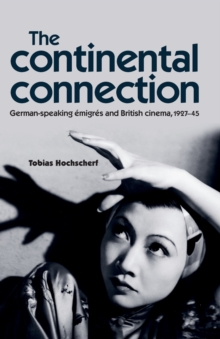 The Continental Connection : German-Speaking eMigres and British Cinema, 1927-45, Paperback / softback Book