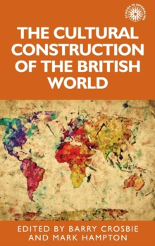 The Cultural Construction of the British World, Hardback Book