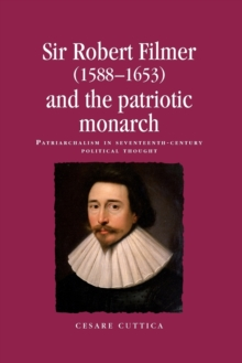 Sir Robert Filmer (1588-1653) and the Patriotic Monarch : Patriarchalism in Seventeenth-Century Political Thought, Paperback Book