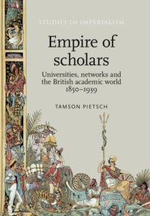 Empire of Scholars : Universities, Networks and the British Academic World, 1850-1939, Paperback / softback Book