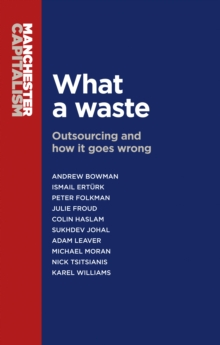 What a Waste : Outsourcing and How it Goes Wrong, Paperback Book