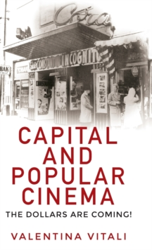 Capital and Popular Cinema : The Dollars are Coming!, Hardback Book