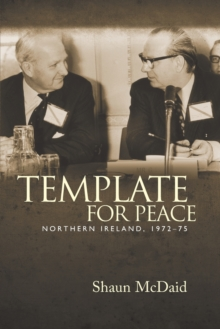 Template for Peace : Northern Ireland, 1972-75, Paperback Book