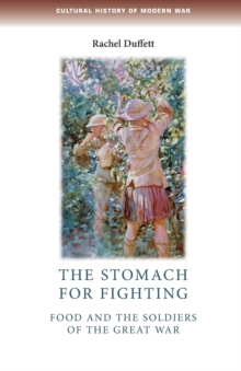The Stomach for Fighting : Food and the Soldiers of the Great War, Paperback Book