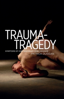 Trauma-Tragedy : Symptoms of Contemporary Performance, Paperback Book