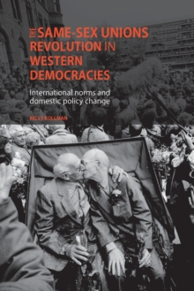 The Same-Sex Unions Revolution in Western Democracies : International Norms and Domestic Policy Change, Paperback Book