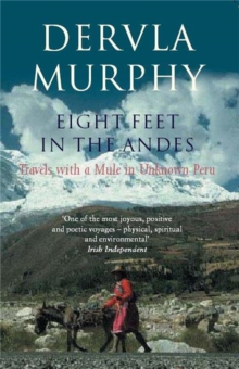 Eight Feet in the Andes : Travels with a Mule in Unknown Peru, Paperback / softback Book