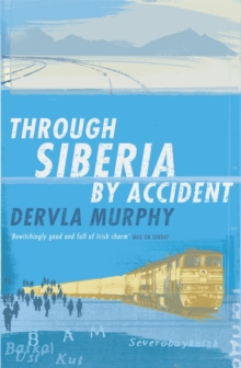 Through Siberia by Accident : A Small Slice of Autobiography, Paperback Book