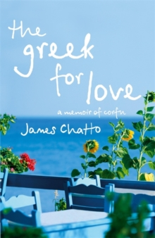 The Greek For Love : Life, Love and Loss in Corfu, Paperback / softback Book