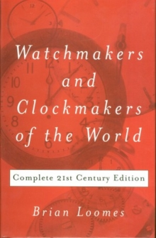 Watchmakers and Clockmakers of the World : Complete 21st Century Edition, Hardback Book