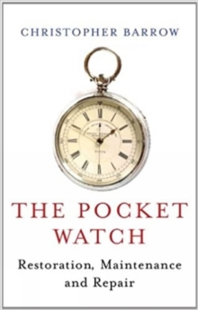The Pocket Watch: Restoration, Maintenance and Repair, Hardback Book