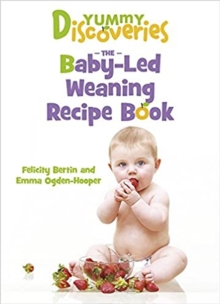 Yummy Discoveries : The Baby-Led Weaning Recipe Book, Paperback / softback Book