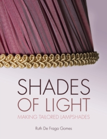 Shades Of Light : Making Tailored Lampshades, Paperback Book