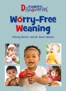 Yummy Discoveries : Worry-Free Weaning, Paperback Book